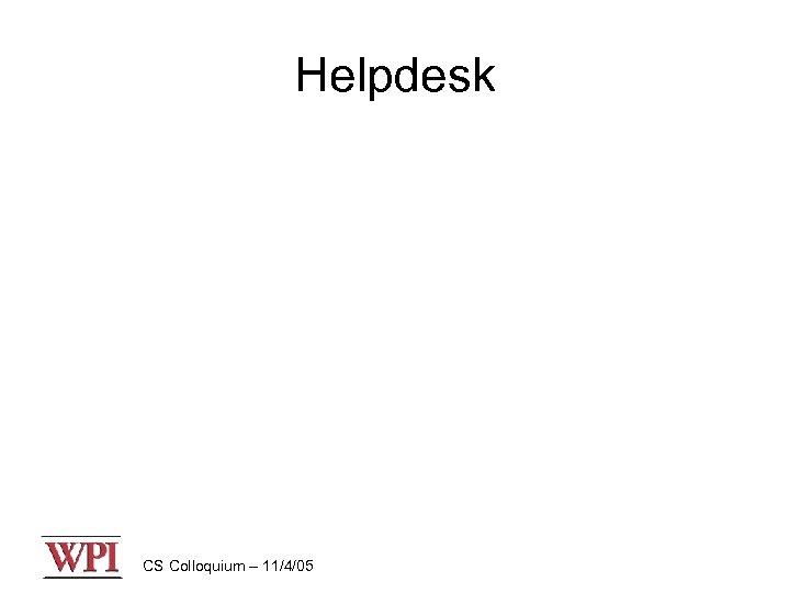 Helpdesk CS Colloquium – 11/4/05