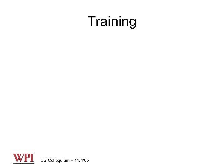 Training CS Colloquium – 11/4/05