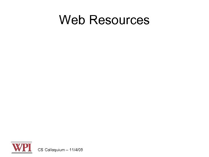 Web Resources CS Colloquium – 11/4/05