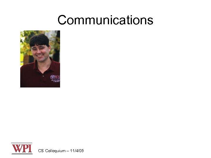 Communications CS Colloquium – 11/4/05