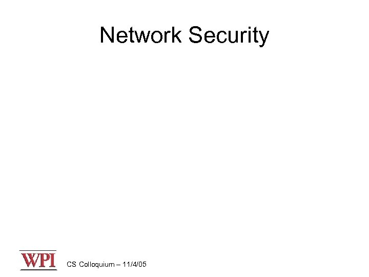 Network Security CS Colloquium – 11/4/05