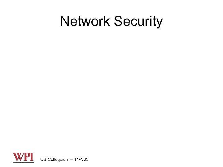 Network Security CS Colloquium – 11/4/05