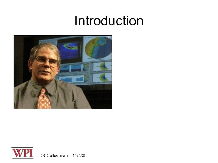 Introduction CS Colloquium – 11/4/05