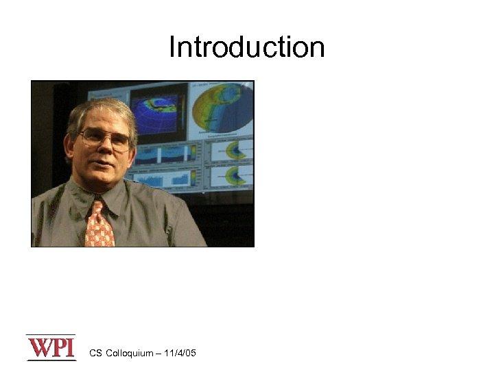 Introduction CS Colloquium – 11/4/05