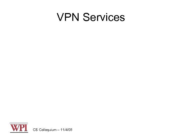 VPN Services CS Colloquium – 11/4/05