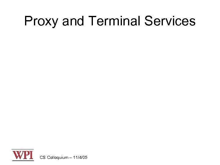 Proxy and Terminal Services CS Colloquium – 11/4/05