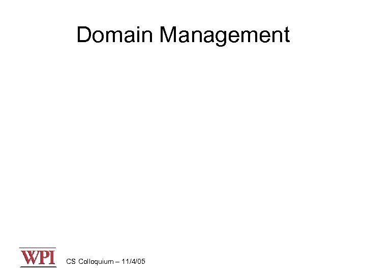 Domain Management CS Colloquium – 11/4/05
