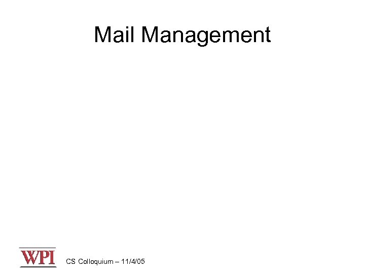 Mail Management CS Colloquium – 11/4/05