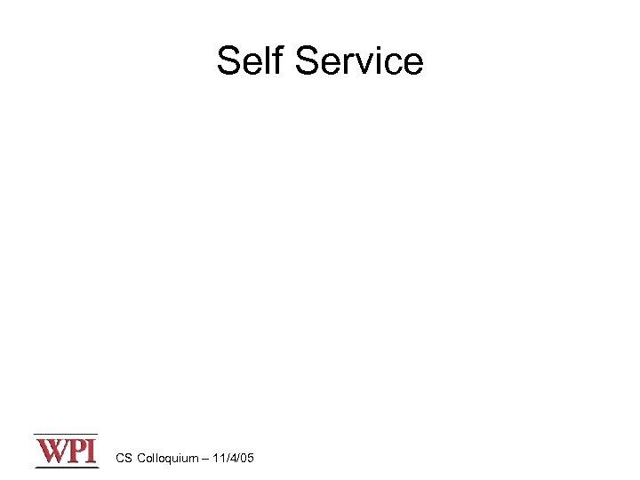 Self Service CS Colloquium – 11/4/05
