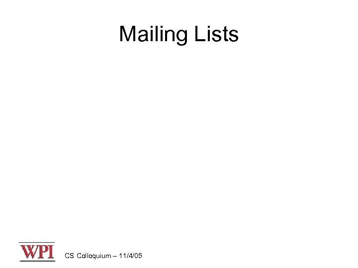 Mailing Lists CS Colloquium – 11/4/05