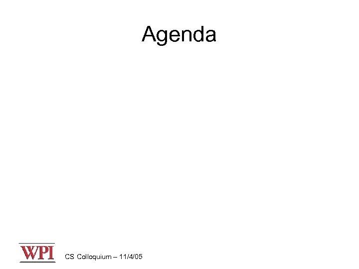 Agenda CS Colloquium – 11/4/05