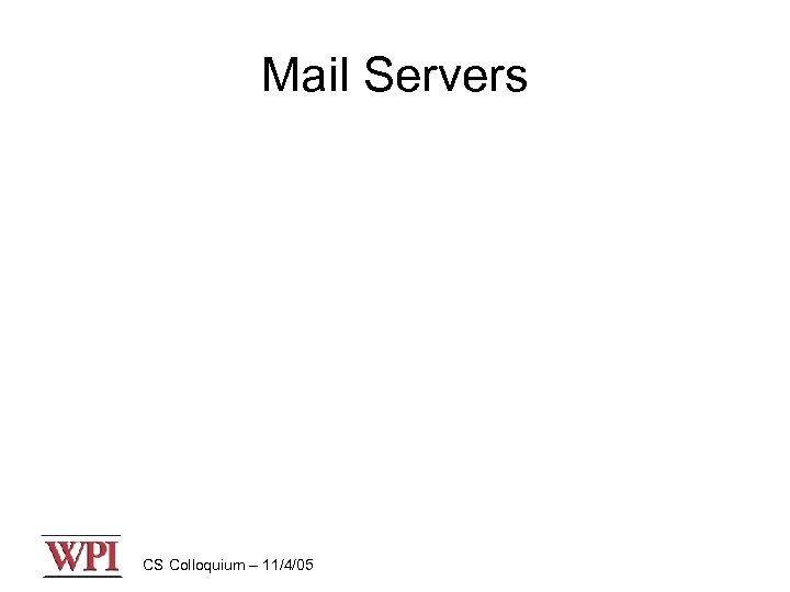 Mail Servers CS Colloquium – 11/4/05