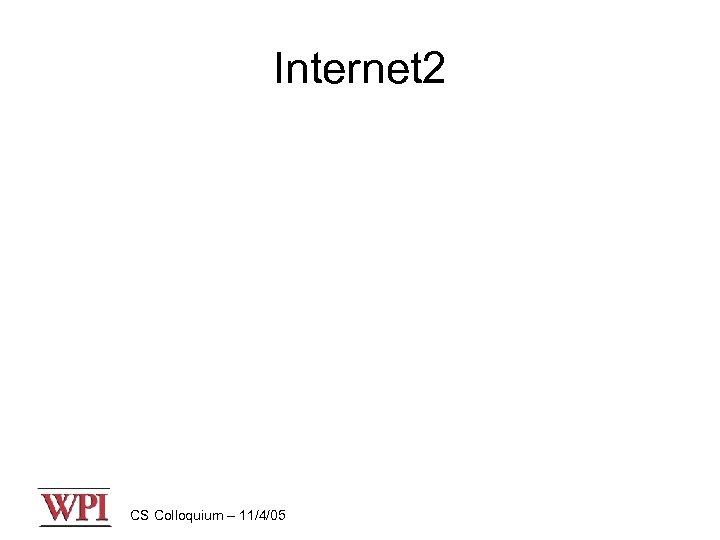 Internet 2 CS Colloquium – 11/4/05