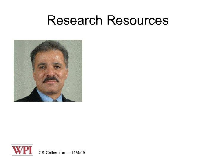 Research Resources CS Colloquium – 11/4/05