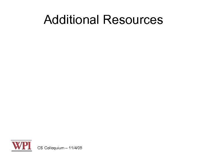 Additional Resources CS Colloquium – 11/4/05