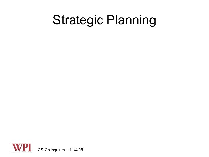 Strategic Planning CS Colloquium – 11/4/05
