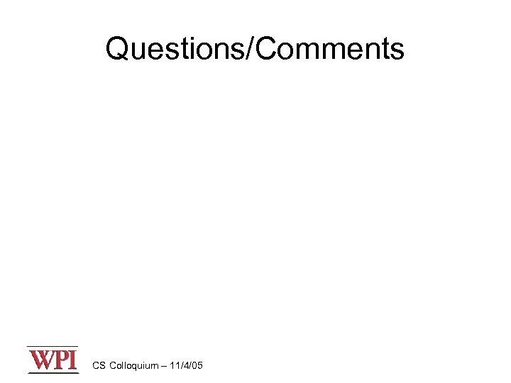 Questions/Comments CS Colloquium – 11/4/05