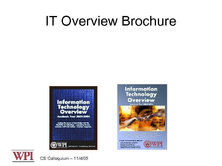IT Overview Brochure CS Colloquium – 11/4/05