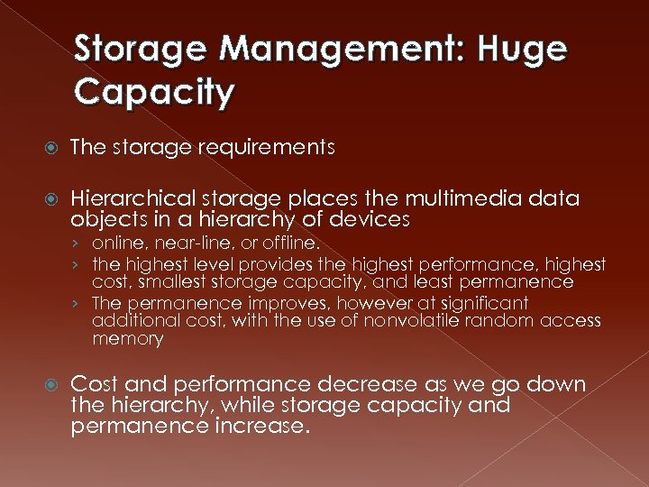 Storage Management: Huge Capacity The storage requirements Hierarchical storage places the multimedia data objects