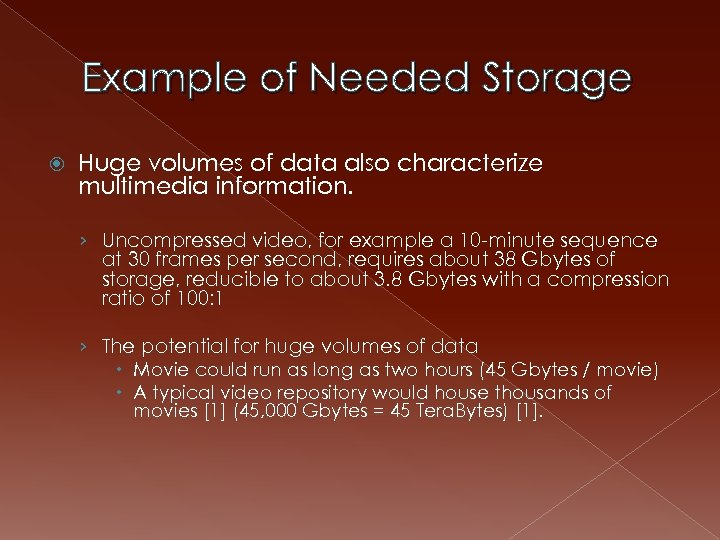Example of Needed Storage Huge volumes of data also characterize multimedia information. › Uncompressed
