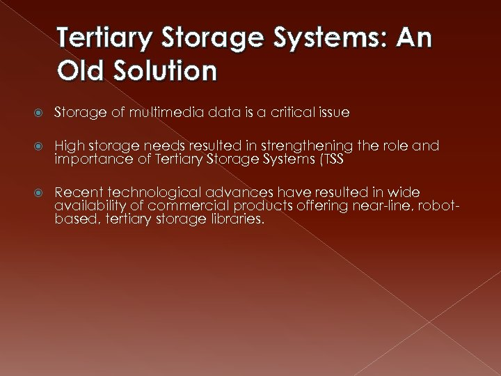 Tertiary Storage Systems: An Old Solution Storage of multimedia data is a critical issue