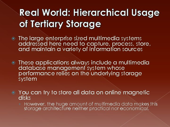 Real World: Hierarchical Usage of Tertiary Storage The large enterprise sized multimedia systems addressed