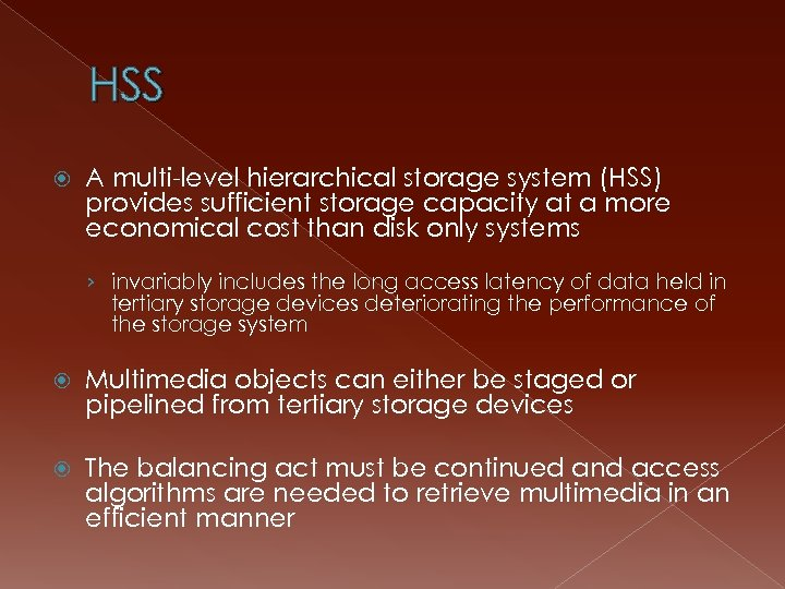 HSS A multi-level hierarchical storage system (HSS) provides sufficient storage capacity at a more