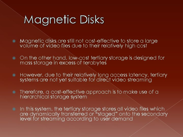 Magnetic Disks Magnetic disks are still not cost-effective to store a large volume