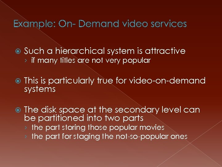 Example: On- Demand video services Such a hierarchical system is attractive › if many