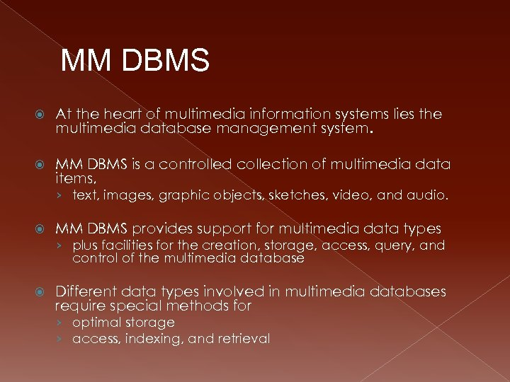 MM DBMS At the heart of multimedia information systems lies the multimedia database management