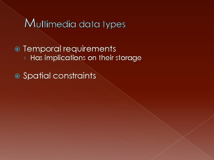 Multimedia data types Temporal requirements › Has implications on their storage Spatial constraints
