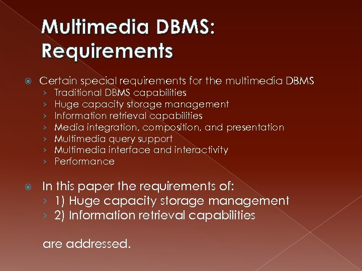 Multimedia DBMS: Requirements Certain special requirements for the multimedia DBMS › › › ›