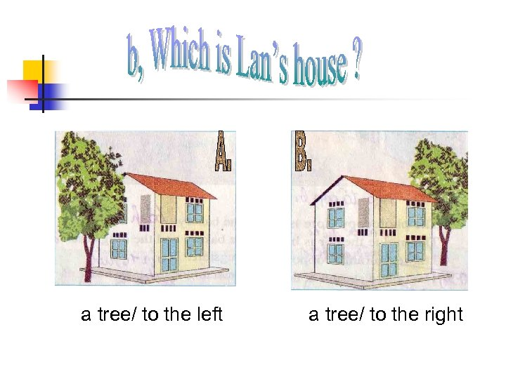 a tree/ to the left a tree/ to the right