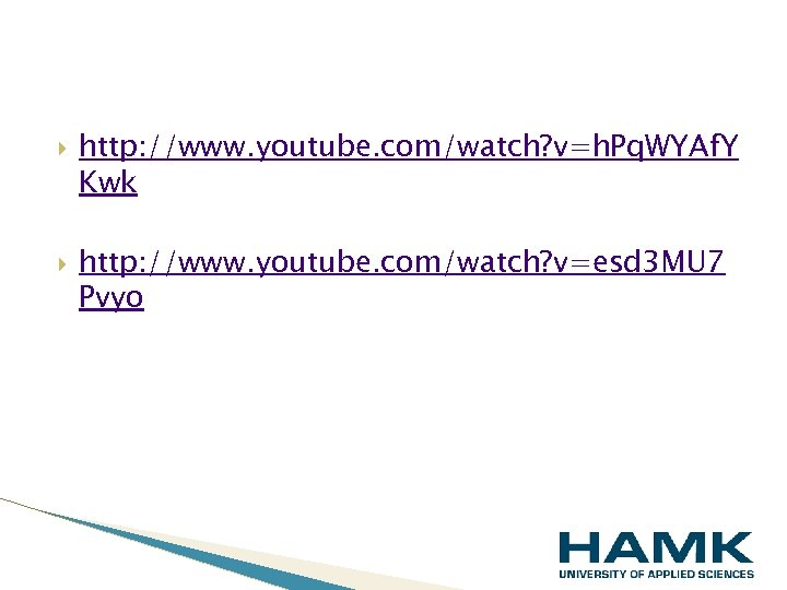 http: //www. youtube. com/watch? v=h. Pq. WYAf. Y Kwk http: //www. youtube. com/watch?