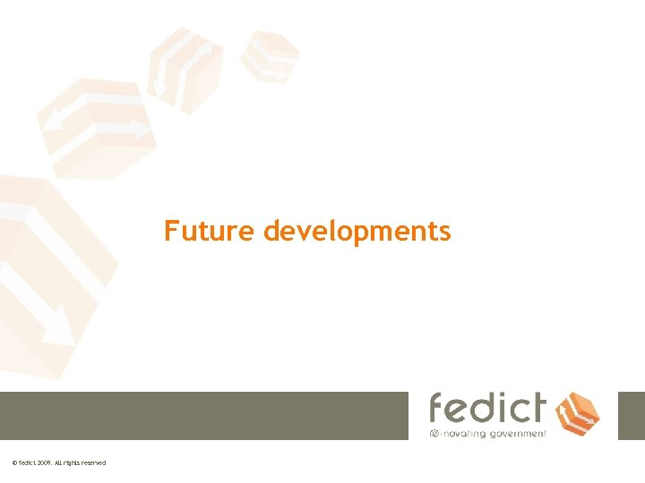 Future developments © fedict 2009. All rights reserved