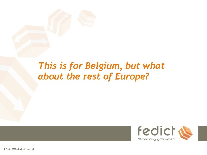 This is for Belgium, but what about the rest of Europe? © fedict 2009.