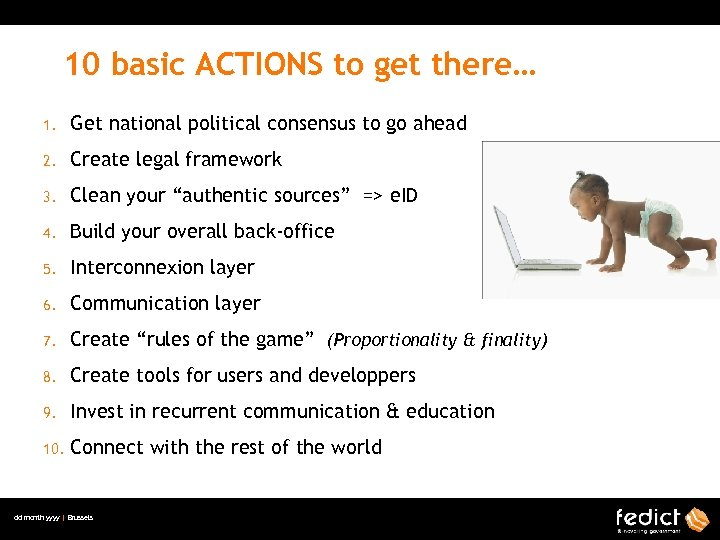 10 basic ACTIONS to get there… 1. Get national political consensus to go ahead