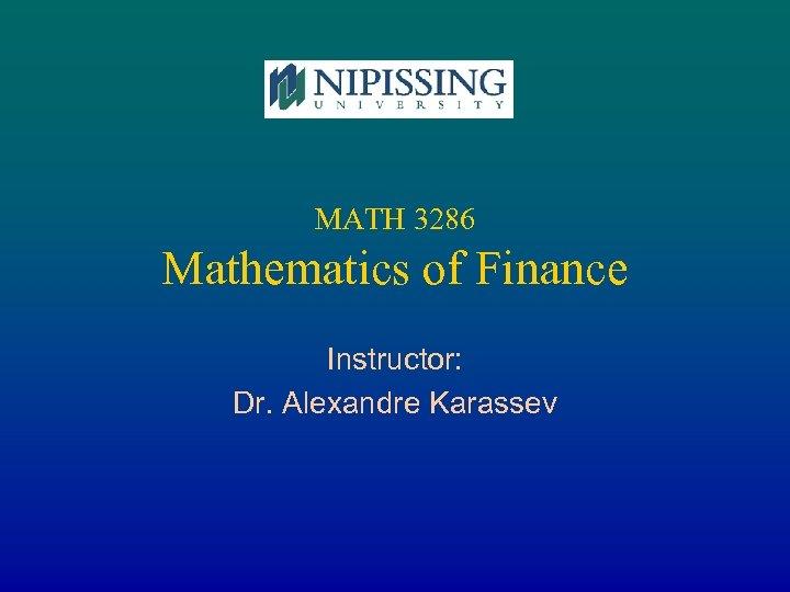 MATH 3286 Mathematics of Finance Instructor: Dr. Alexandre Karassev