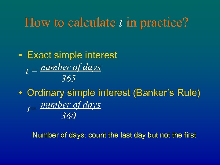 How to calculate t in practice? • Exact simple interest t = number of