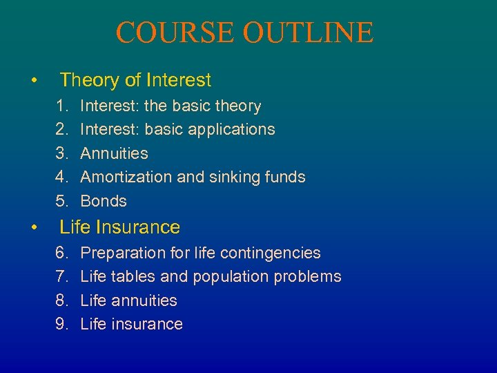 COURSE OUTLINE • Theory of Interest 1. 2. 3. 4. 5. • Interest: the