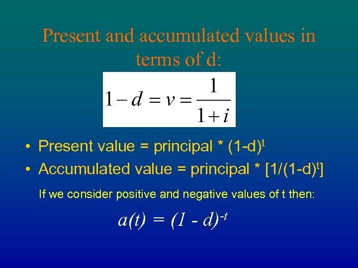 Present and accumulated values in terms of d: • Present value = principal *