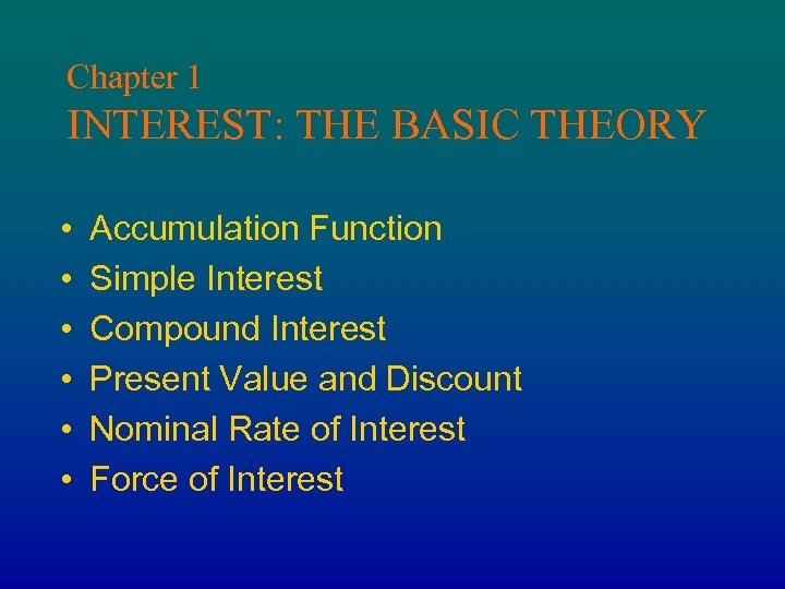 Chapter 1 INTEREST: THE BASIC THEORY • • • Accumulation Function Simple Interest Compound