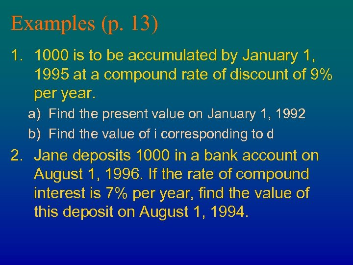 Examples (p. 13) 1. 1000 is to be accumulated by January 1, 1995 at