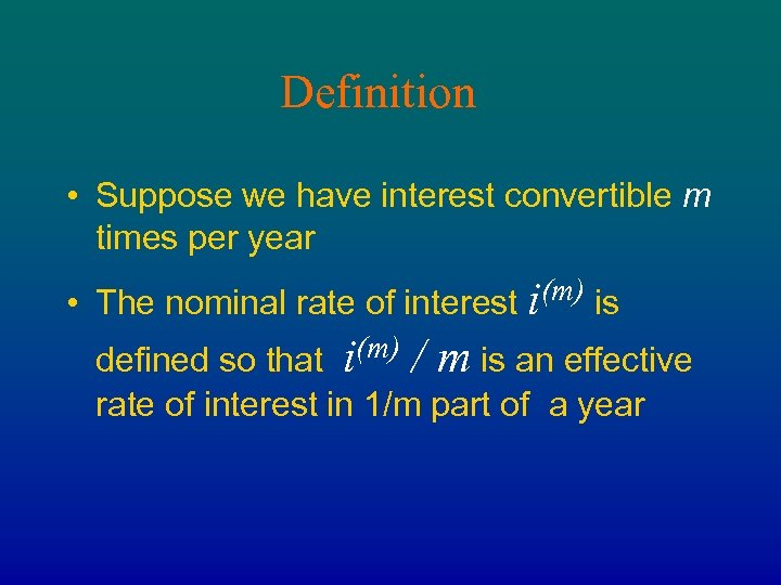 Definition • Suppose we have interest convertible m times per year • The nominal