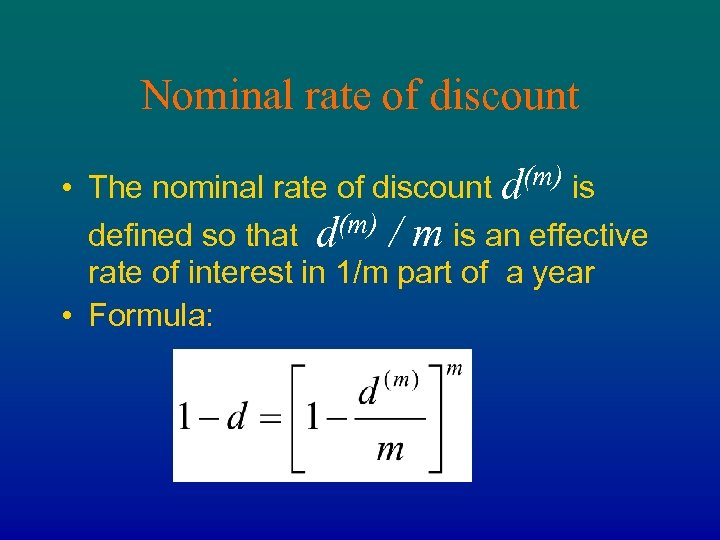 Nominal rate of discount • The nominal rate of discount d(m) is defined so