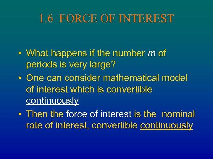 1. 6 FORCE OF INTEREST • What happens if the number m of periods