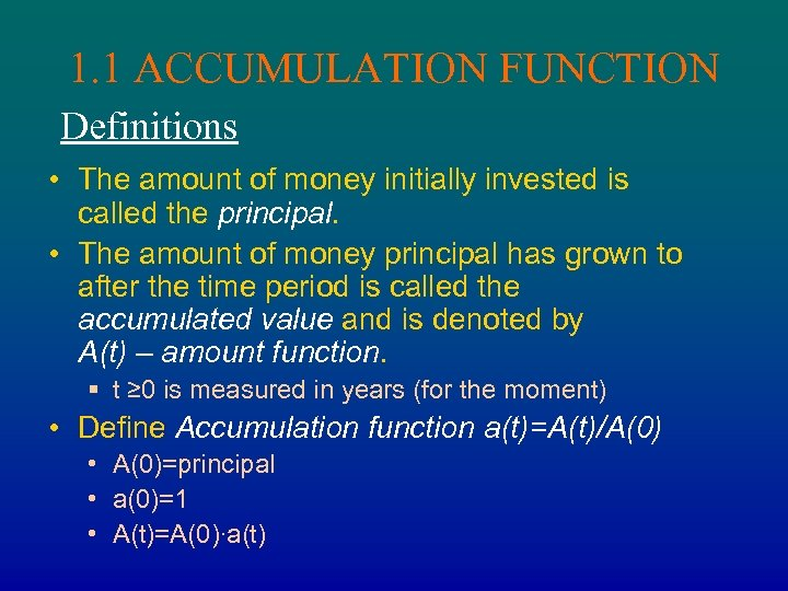1. 1 ACCUMULATION FUNCTION Definitions • The amount of money initially invested is called