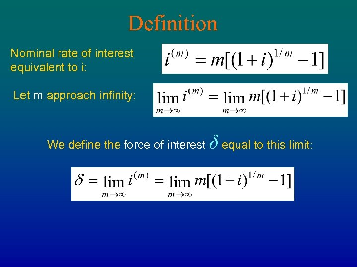 Definition Nominal rate of interest equivalent to i: Let m approach infinity: We define
