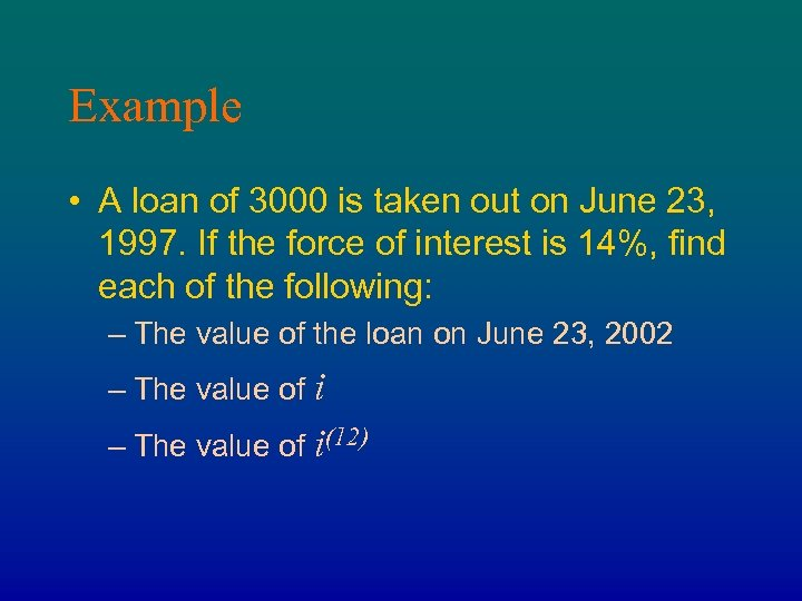 Example • A loan of 3000 is taken out on June 23, 1997. If