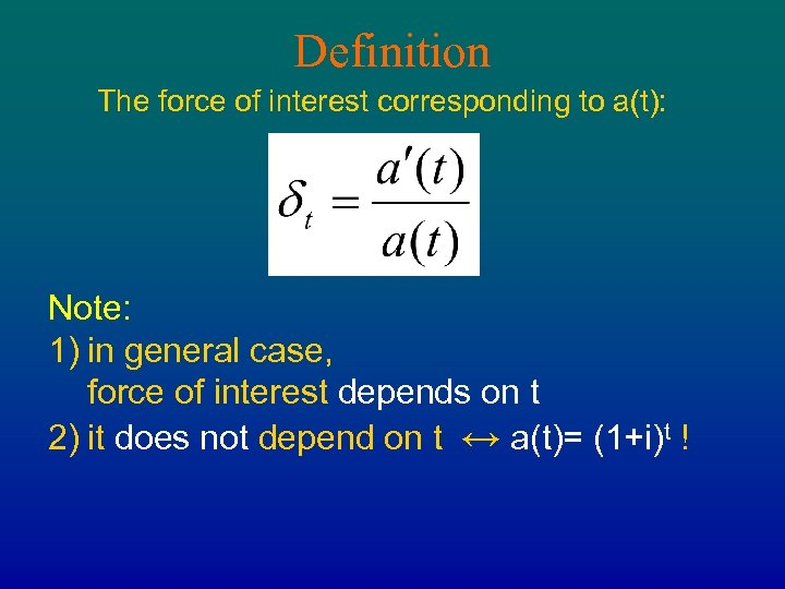 Definition The force of interest corresponding to a(t): Note: 1) in general case, force
